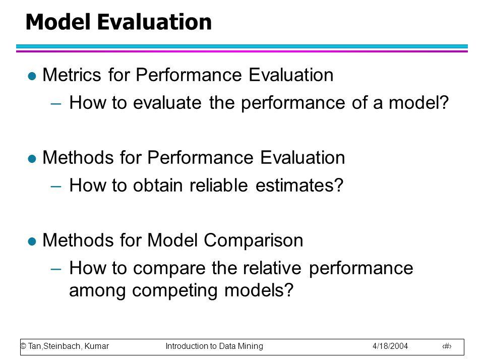 © Tan,Steinbach, Kumar Introduction to Data Mining 4/18/2004 74 Model Evaluation l Metrics for Performance Evaluation –How to evaluate the performance