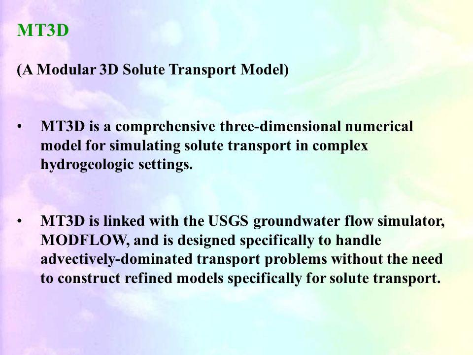 MT3D (A Modular 3D Solute Transport Model) MT3D is a comprehensive three-dimensional numerical model for simulating solute transport in complex hydrogeologic settings.