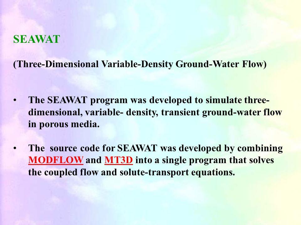 SEAWAT (Three-Dimensional Variable-Density Ground-Water Flow) The SEAWAT program was developed to simulate three- dimensional, variable- density, transient ground-water flow in porous media.