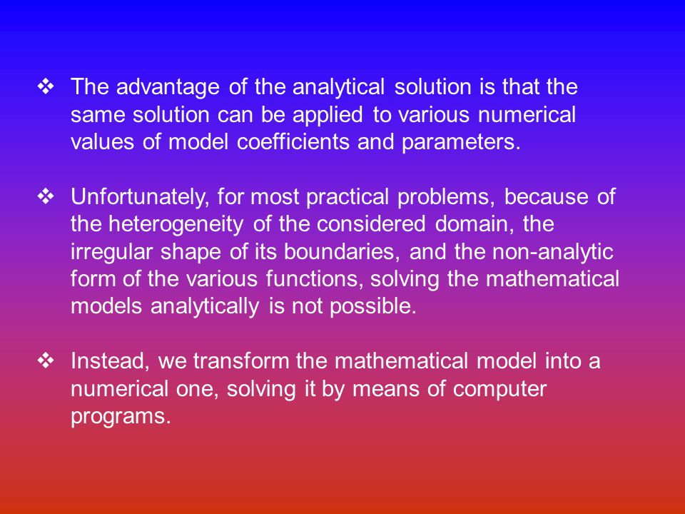  The advantage of the analytical solution is that the same solution can be applied to various numerical values of model coefficients and parameters.