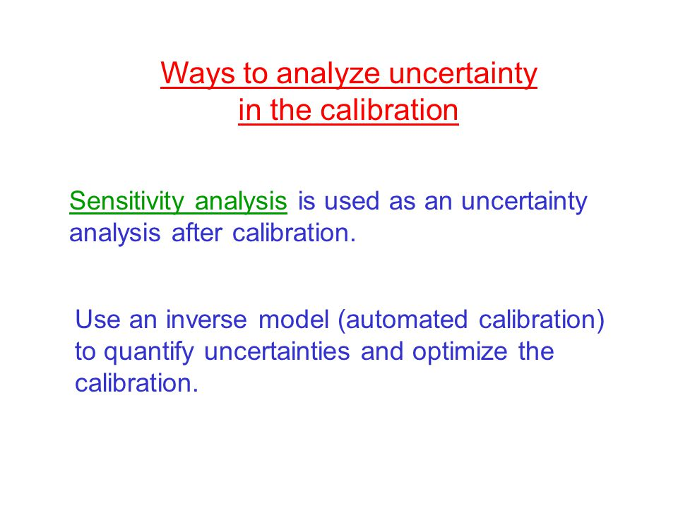 Ways to analyze uncertainty in the calibration Sensitivity analysis is used as an uncertainty analysis after calibration.