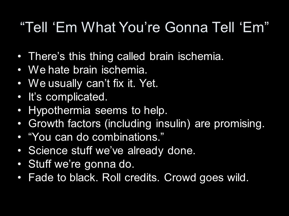 """""""Tell 'Em What You're Gonna Tell 'Em"""" There's this thing called brain ischemia. We hate brain ischemia. We usually can't fix it. Yet. It's complicated"""