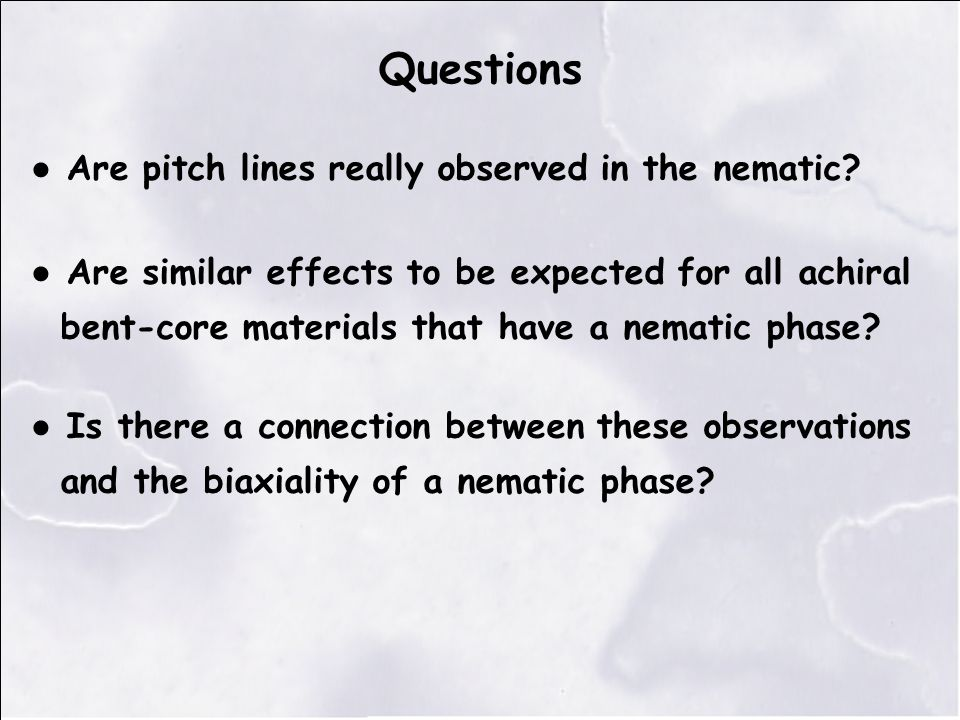Questions ● Are pitch lines really observed in the nematic.