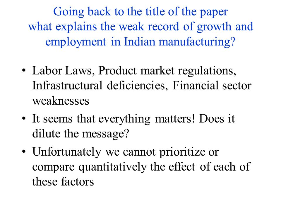 Going back to the title of the paper what explains the weak record of growth and employment in Indian manufacturing.