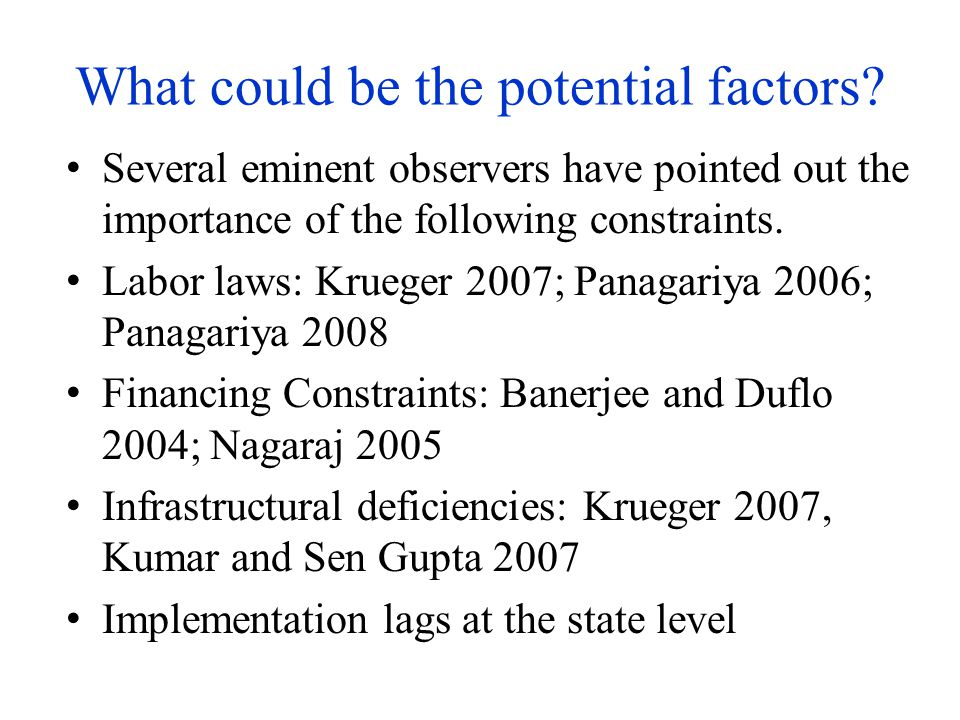 What could be the potential factors? Several eminent observers have pointed out the importance of the following constraints. Labor laws: Krueger 2007;