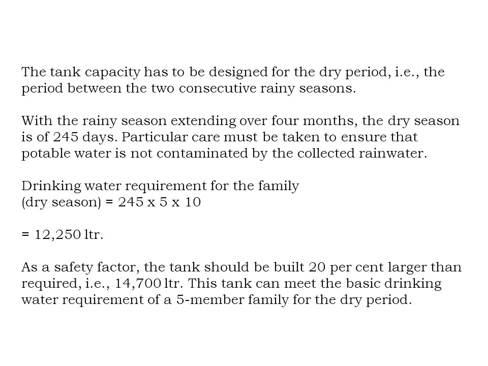 The tank capacity has to be designed for the dry period, i.e., the period between the two consecutive rainy seasons.