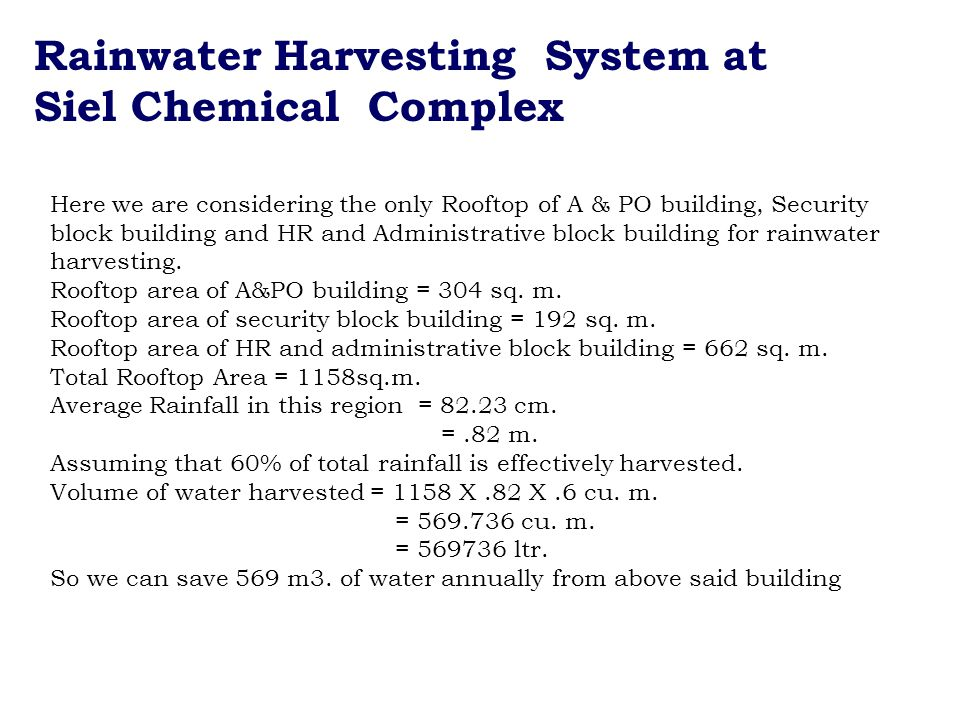 Rainwater Harvesting System at Siel Chemical Complex Here we are considering the only Rooftop of A & PO building, Security block building and HR and Administrative block building for rainwater harvesting.