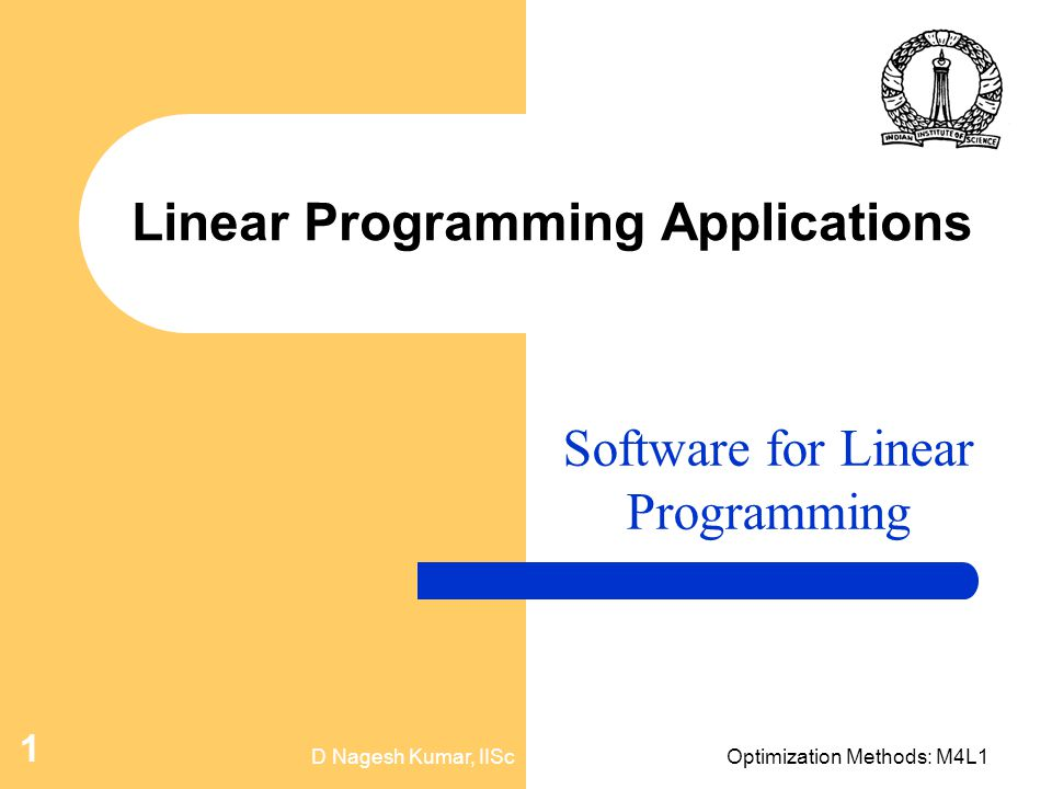 D Nagesh Kumar, IIScOptimization Methods: M4L1 1 Linear Programming Applications Software for Linear Programming