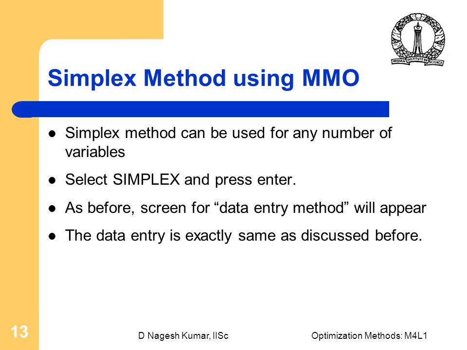 D Nagesh Kumar, IIScOptimization Methods: M4L1 13 Simplex Method using MMO Simplex method can be used for any number of variables Select SIMPLEX and p