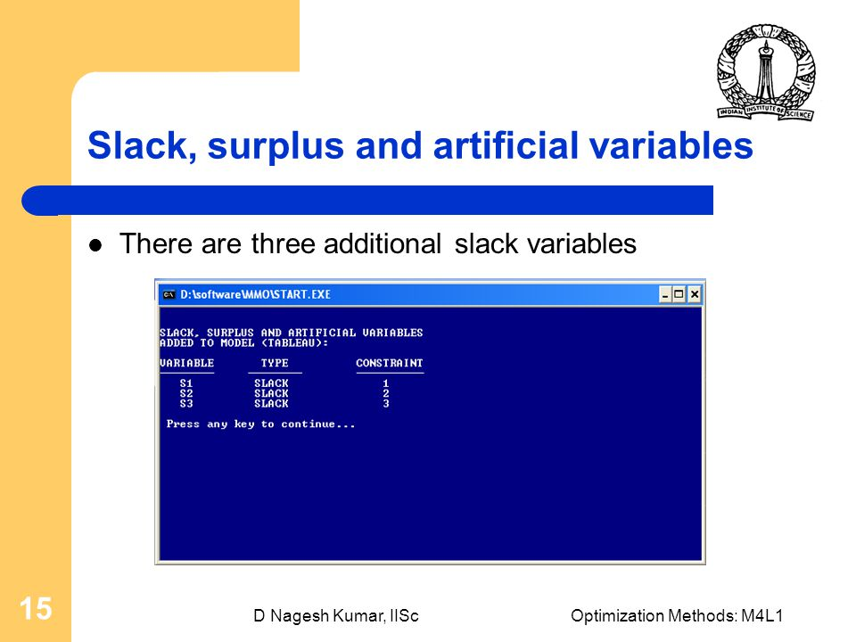 D Nagesh Kumar, IIScOptimization Methods: M4L1 15 Slack, surplus and artificial variables There are three additional slack variables