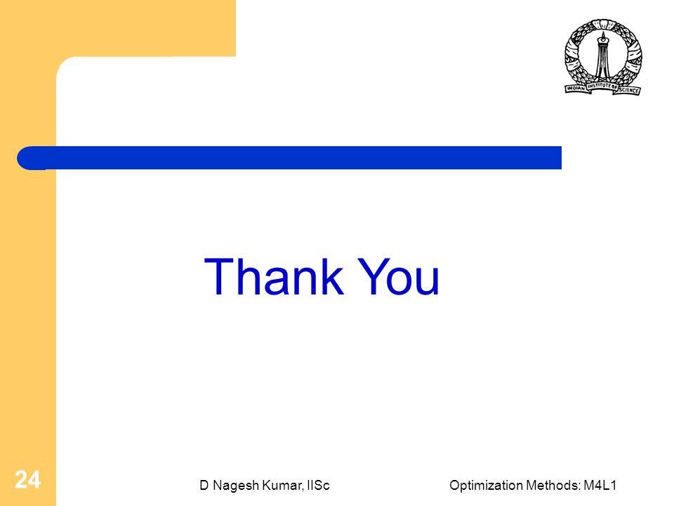 D Nagesh Kumar, IIScOptimization Methods: M4L1 24 Thank You