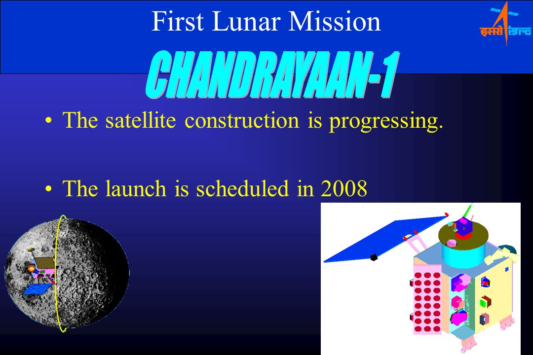 First Lunar Mission The satellite construction is progressing. The launch is scheduled in 2008