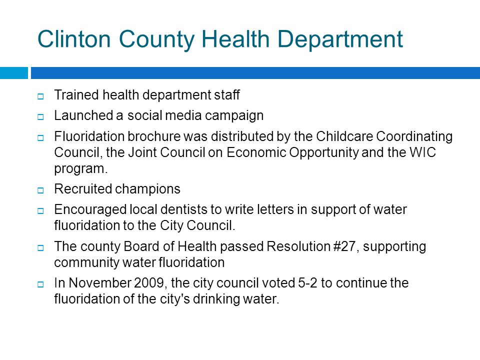 Clinton County Health Department  Trained health department staff  Launched a social media campaign  Fluoridation brochure was distributed by the Childcare Coordinating Council, the Joint Council on Economic Opportunity and the WIC program.