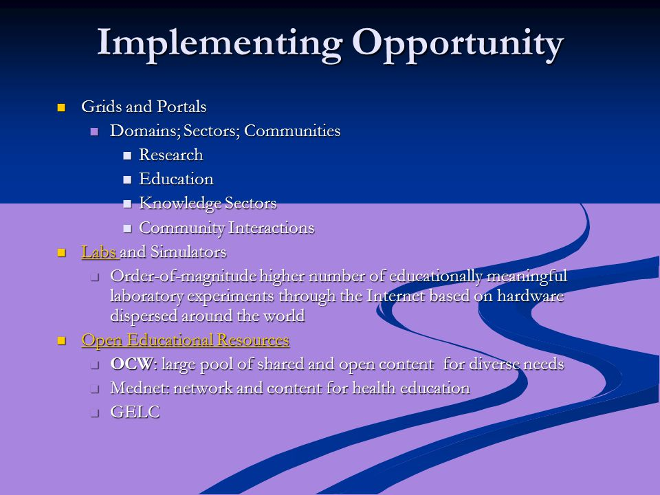 Implementing Opportunity Grids and Portals Grids and Portals Domains; Sectors; Communities Domains; Sectors; Communities Research Research Education E