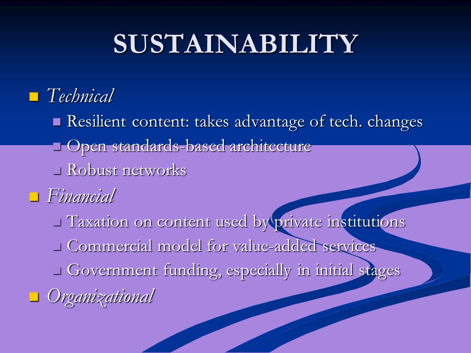 SUSTAINABILITY Technical Technical Resilient content: takes advantage of tech. changes Resilient content: takes advantage of tech. changes Open standa