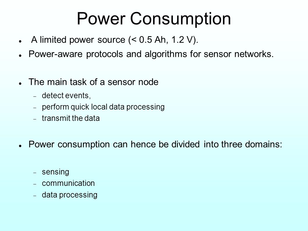 Power Consumption A limited power source (< 0.5 Ah, 1.2 V).