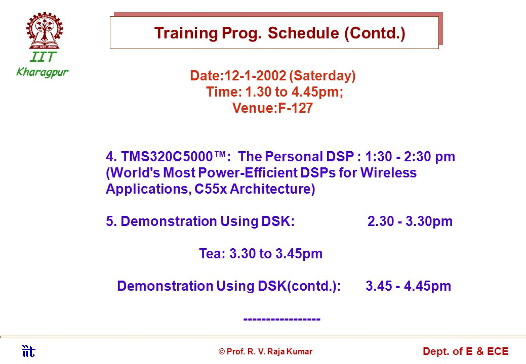 IIT Kharagpur © Prof. R. V. Raja Kumar Dept. of E & ECE Training Prog. Schedule (Contd.) Date:12-1-2002 (Saterday) Time: 1.30 to 4.45pm; Venue:F-127 4
