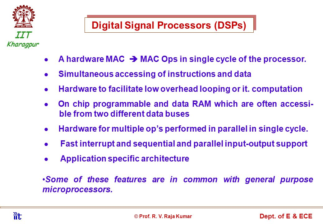 Digital Signal Processors (DSPs)  A hardware MAC  MAC Ops in single cycle of the processor.