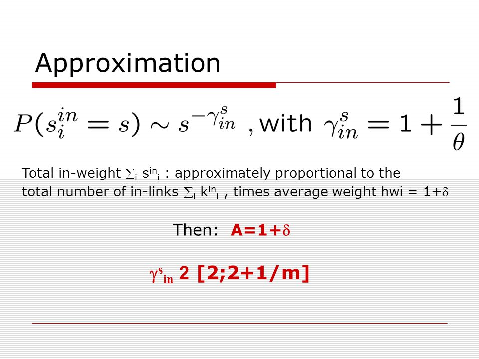 Approximation Total in-weight  i s in i : approximately proportional to the total number of in-links  i k in i, times average weight h w i = 1+ The