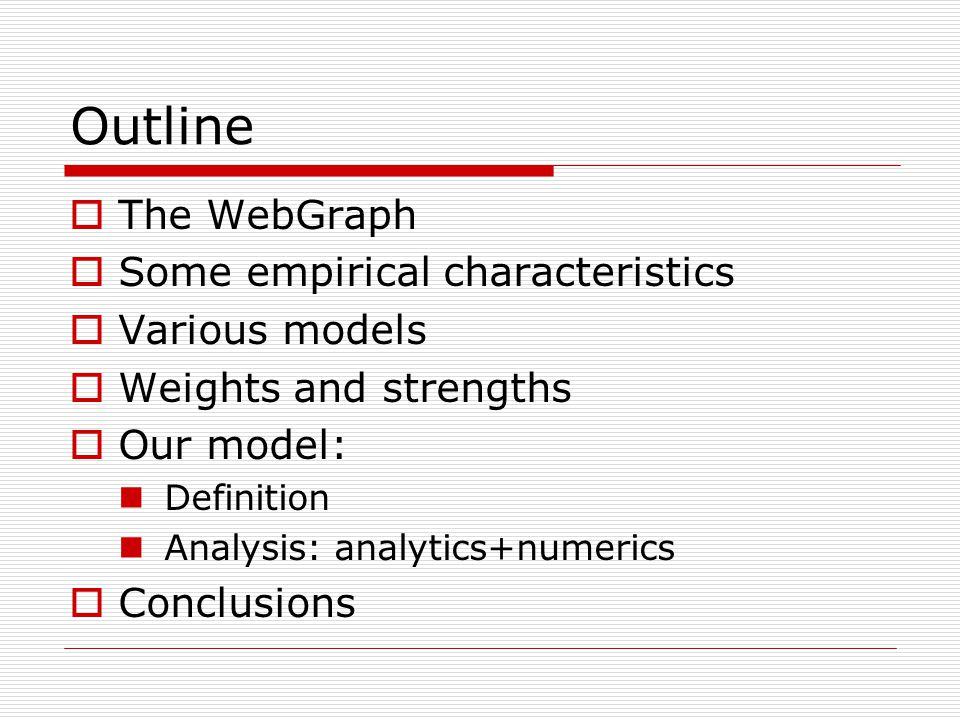 Outline  The WebGraph  Some empirical characteristics  Various models  Weights and strengths  Our model: Definition Analysis: analytics+numerics