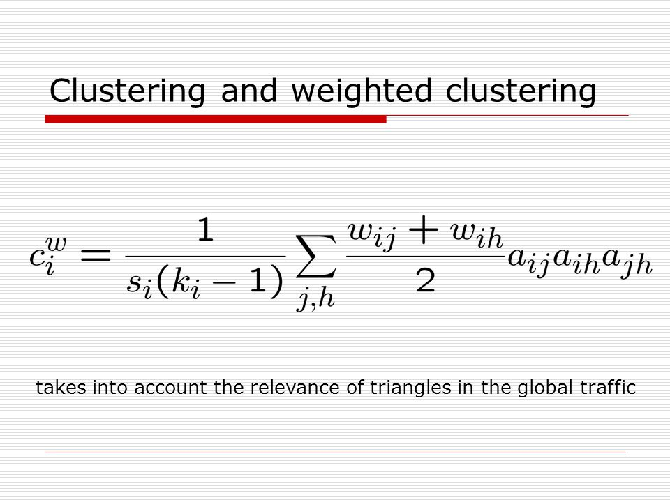 Clustering and weighted clustering takes into account the relevance of triangles in the global traffic