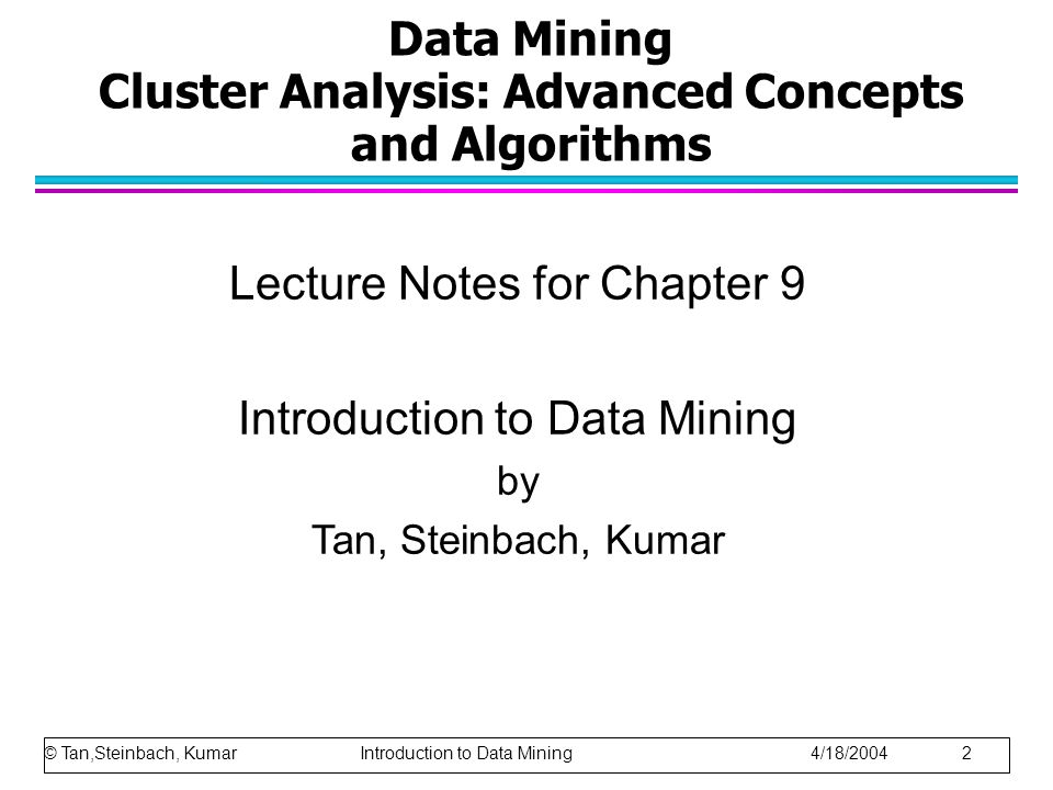 © Tan,Steinbach, Kumar Introduction to Data Mining 4/18/2004 13 Graph-Based Clustering: Sparsification … Clustering may work better - keep connections to the most similar (nearest) neighbors - breaks connections to less similar points - nearest neighbors belong to the same class - reduces the impact of noise and outliers - sharpens distinction between clusters facilitates use of graph partitioning algorithms –Chameleon –Hypergraph-based Clustering