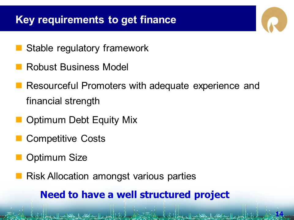 www.ril.com 14 Key requirements to get finance Need to have a well structured project Stable regulatory framework Robust Business Model Resourceful Pr