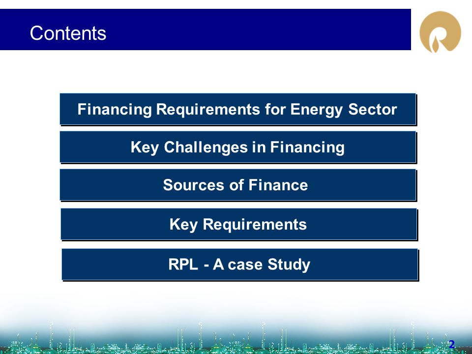 www.ril.com 3 Contents Sources of Finance Key Challenges in Financing Financing Requirements for Energy Sector Key Requirements RPL - A case Study