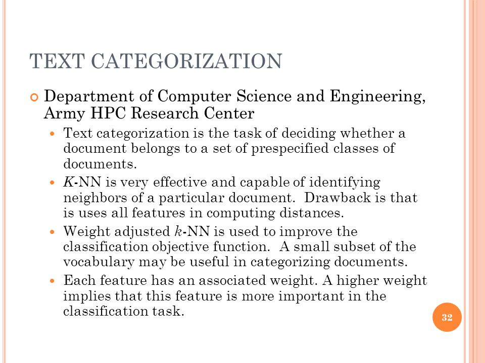 TEXT CATEGORIZATION Department of Computer Science and Engineering, Army HPC Research Center Text categorization is the task of deciding whether a doc