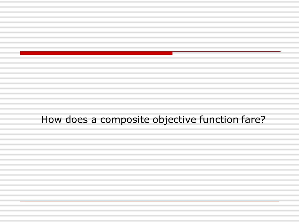 How does a composite objective function fare?