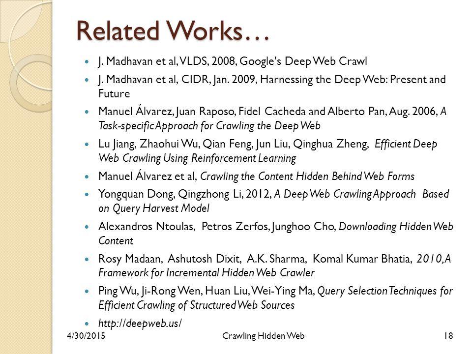 Related Works… J. Madhavan et al, VLDS, 2008, Google s Deep Web Crawl J.