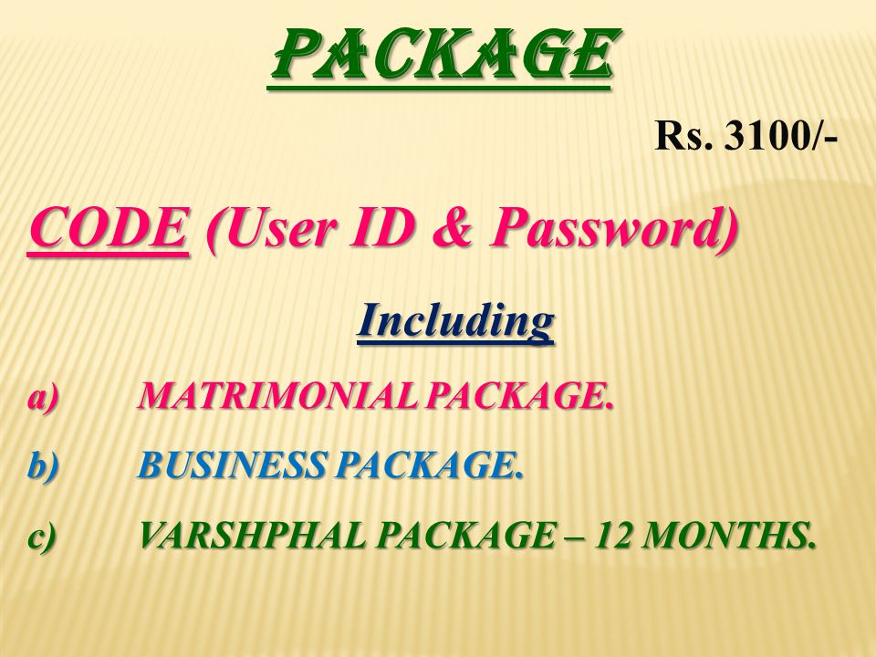 PACKAGE CODE (User ID & Password) Including a) MATRIMONIAL PACKAGE. b)BUSINESS PACKAGE. c)VARSHPHAL PACKAGE – 12 MONTHS. Rs. 3100/-