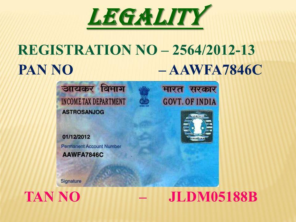 LEGALITY REGISTRATION NO – 2564/2012-13 TAN NO – JLDM05188B PAN NO – AAWFA7846C