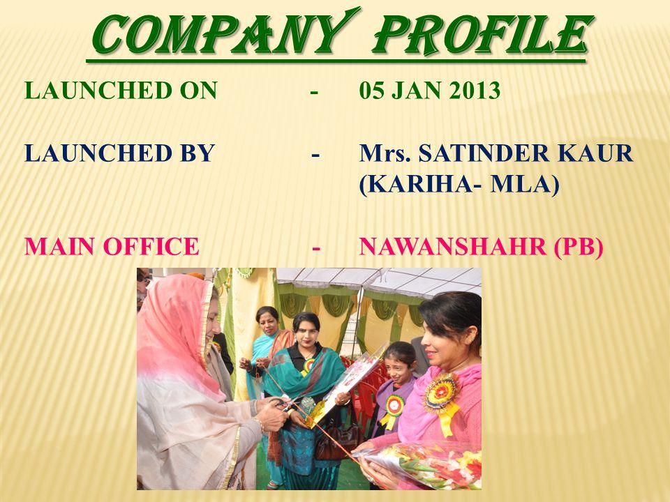 COMPANY PROFILE LAUNCHED ON - 05 JAN 2013 LAUNCHED BY - Mrs. SATINDER KAUR (KARIHA- MLA) MAIN OFFICE - NAWANSHAHR (PB)
