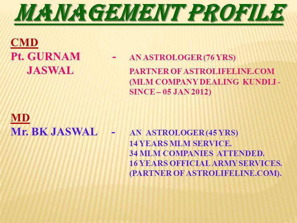 MANAGEMENT PROFILE CMD Pt. GURNAM - AN ASTROLOGER (76 YRS) JASWAL PARTNER OF ASTROLIFELINE.COM (MLM COMPANY DEALING KUNDLI - SINCE – 05 JAN 2012) MD M