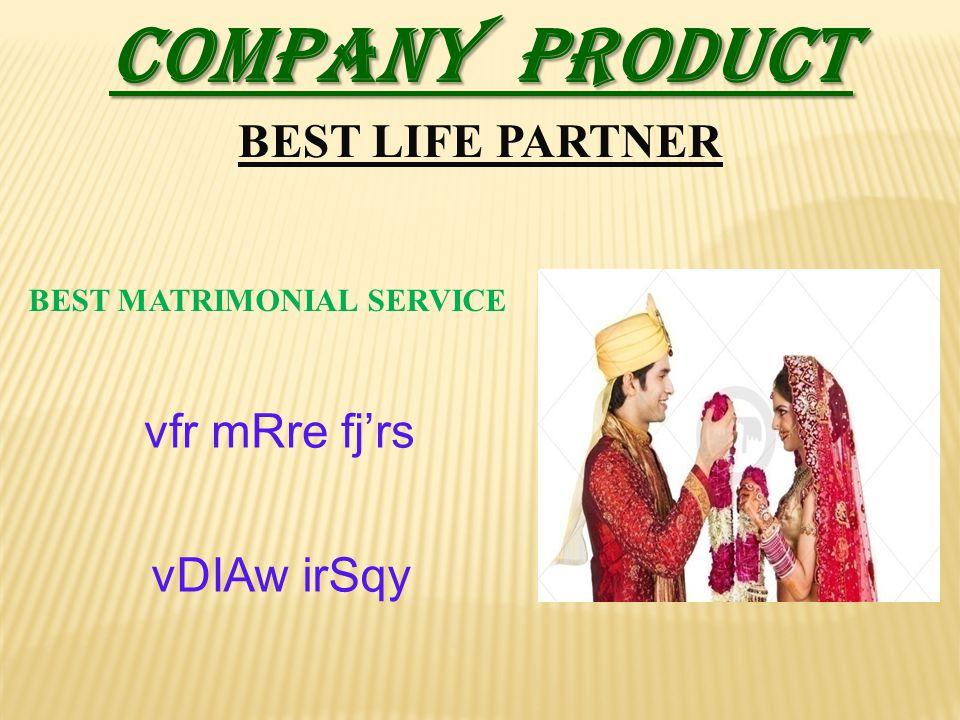 COMPANY PRODUCT BEST LIFE PARTNER BEST MATRIMONIAL SERVICE vfr mRre fj'rs vDIAw irSqy