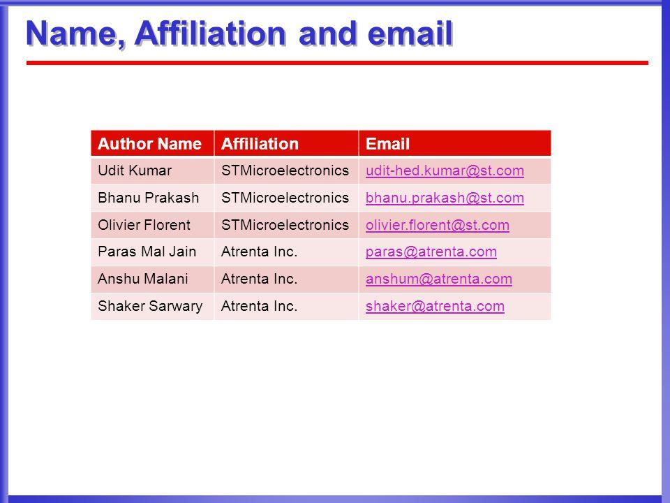 Name, Affiliation and email Author NameAffiliationEmail Udit KumarSTMicroelectronicsudit-hed.kumar@st.com Bhanu PrakashSTMicroelectronicsbhanu.prakash@st.com Olivier FlorentSTMicroelectronicsolivier.florent@st.com Paras Mal JainAtrenta Inc.paras@atrenta.com Anshu MalaniAtrenta Inc.anshum@atrenta.com Shaker SarwaryAtrenta Inc.shaker@atrenta.com