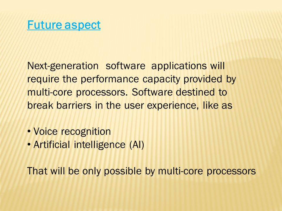 Next-generation software applications will require the performance capacity provided by multi-core processors.