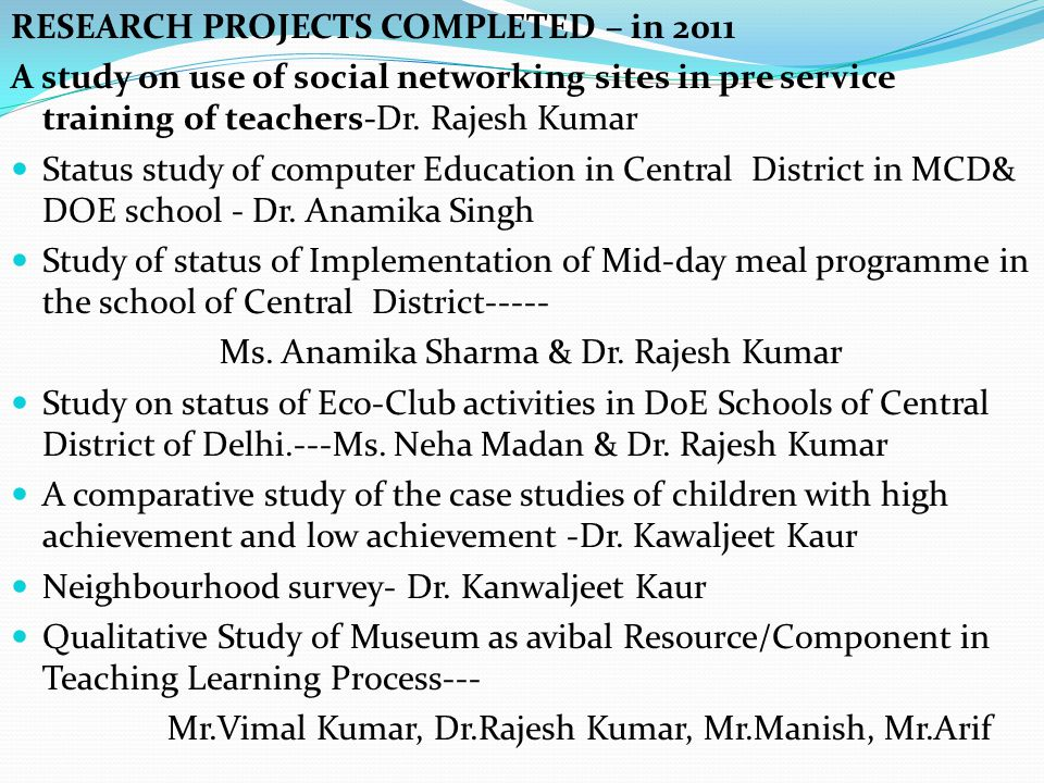 RESEARCH PROJECTS COMPLETED – in 2011 A study on use of social networking sites in pre service training of teachers-Dr.