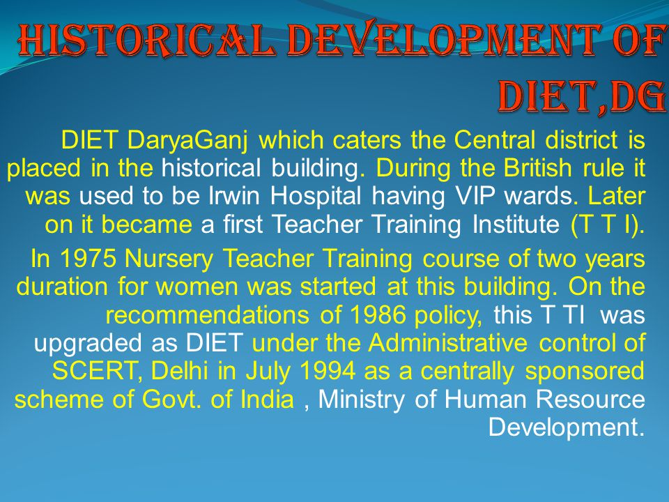 DIET DaryaGanj which caters the Central district is placed in the historical building. During the British rule it was used to be Irwin Hospital having