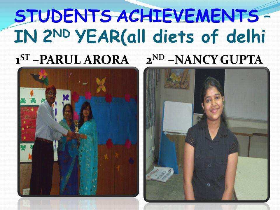 STUDENTS ACHIEVEMENTS – IN 2 ND YEAR(all diets of delhi 1 ST –PARUL ARORA 2 ND –NANCY GUPTA