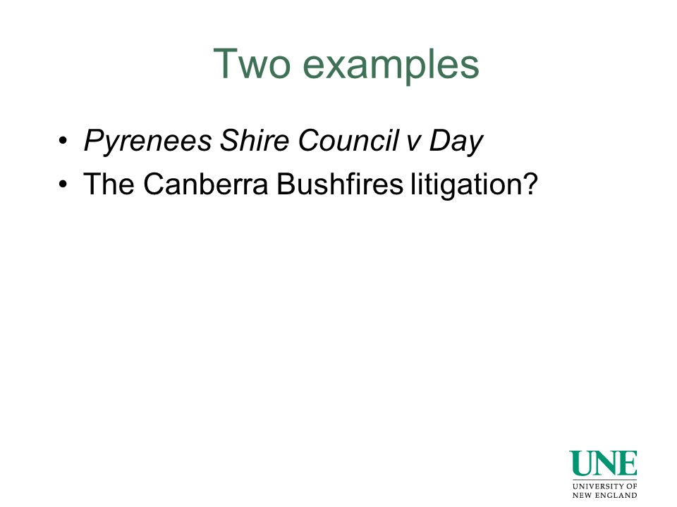 Two examples Pyrenees Shire Council v Day The Canberra Bushfires litigation