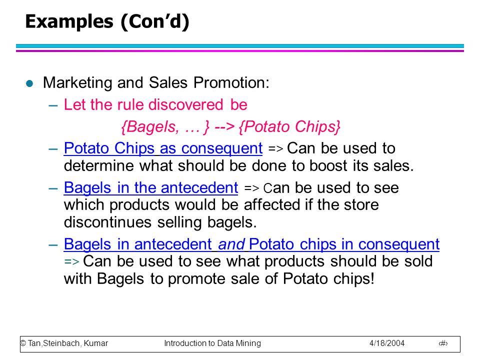 © Tan,Steinbach, Kumar Introduction to Data Mining 4/18/2004 8 Examples (Cont'd) l Supermarket shelf management.