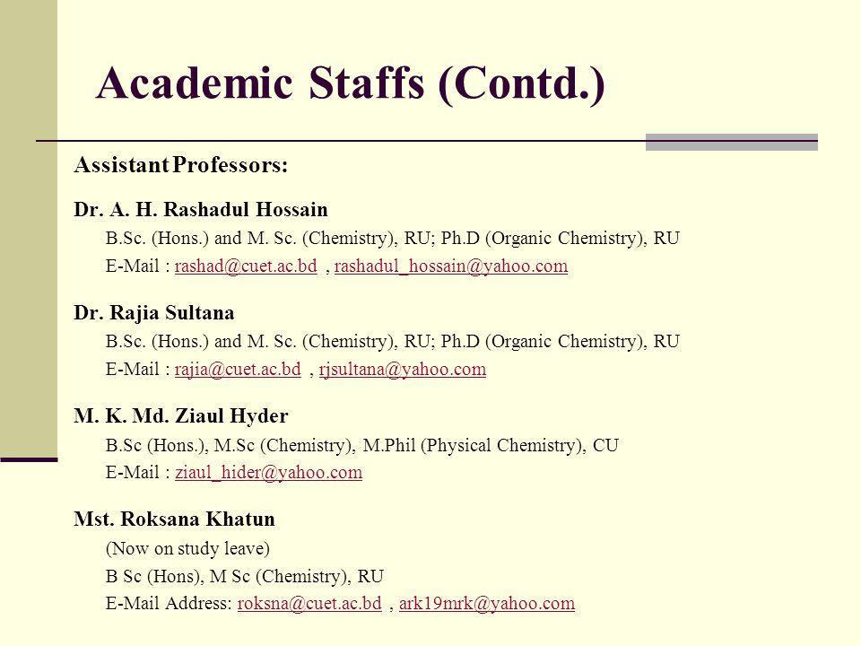 Academic Staffs Professors: Prof. Dr. Ranajit Kumar Sutradhar B.Sc (Hons.), M.Sc (Chemistry), JU; M.Phil, Ph.D (Organic Chemistry), BUET, E-Mail: rksu