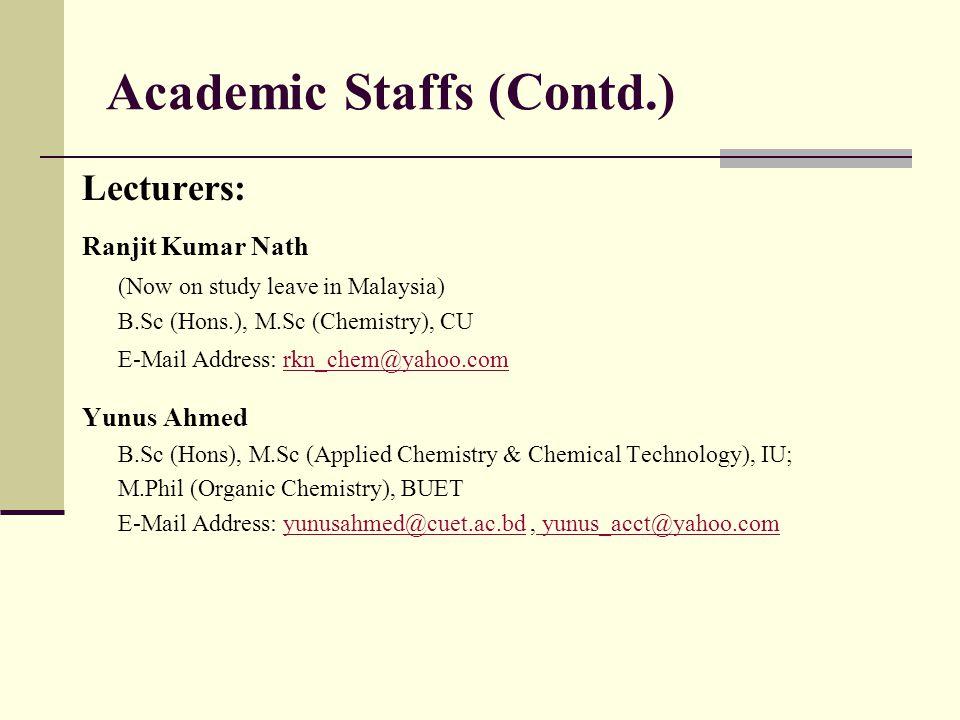 Academic Staffs (Contd.) Assistant Professors: Dr. A. H. Rashadul Hossain B.Sc. (Hons.) and M. Sc. (Chemistry), RU; Ph.D (Organic Chemistry), RU E-Mai