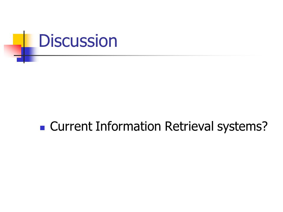 Discussion Current Information Retrieval systems?