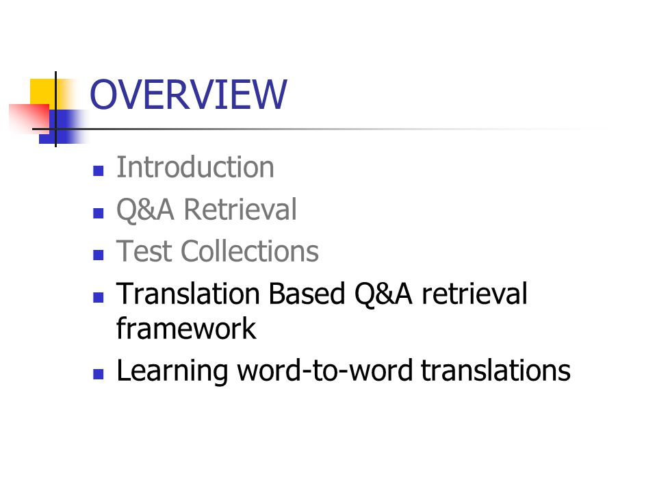 OVERVIEW Introduction Q&A Retrieval Test Collections Translation Based Q&A retrieval framework Learning word-to-word translations