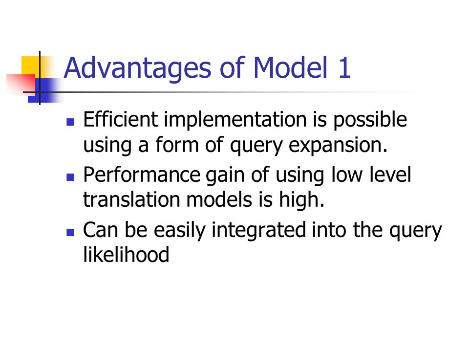 Advantages of Model 1 Efficient implementation is possible using a form of query expansion.