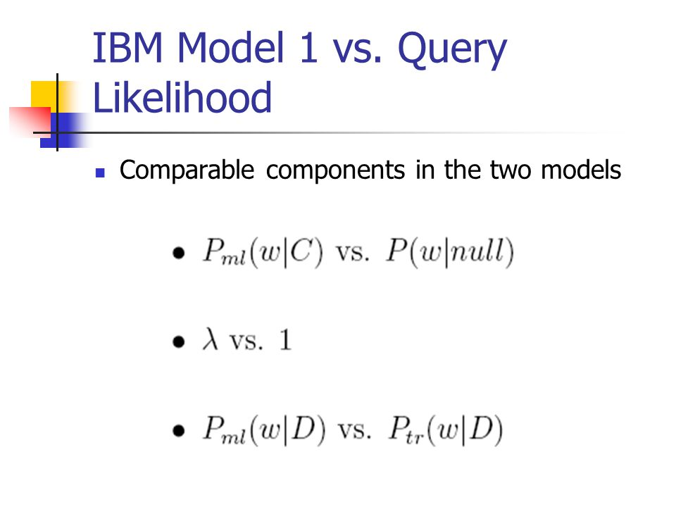 IBM Model 1 vs. Query Likelihood Comparable components in the two models