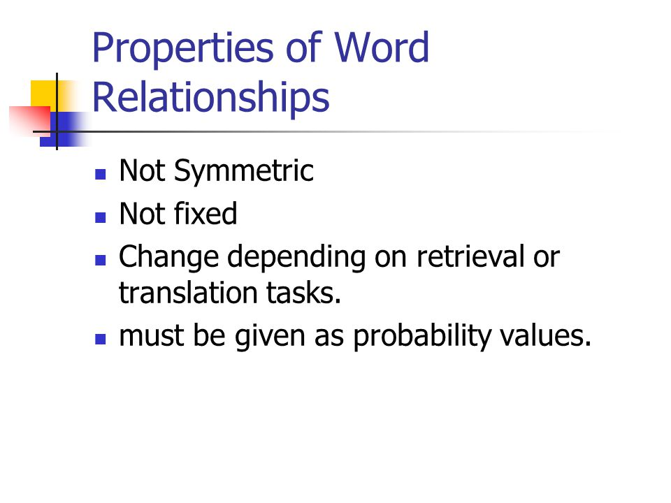 Properties of Word Relationships Not Symmetric Not fixed Change depending on retrieval or translation tasks.
